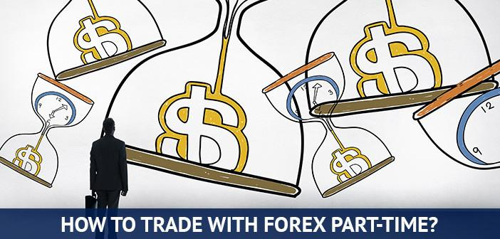 Why should you trade Forex part-time?
